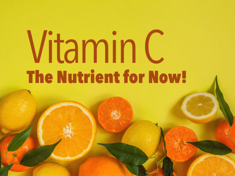 Vitamin C: The Nutrient for Now!
